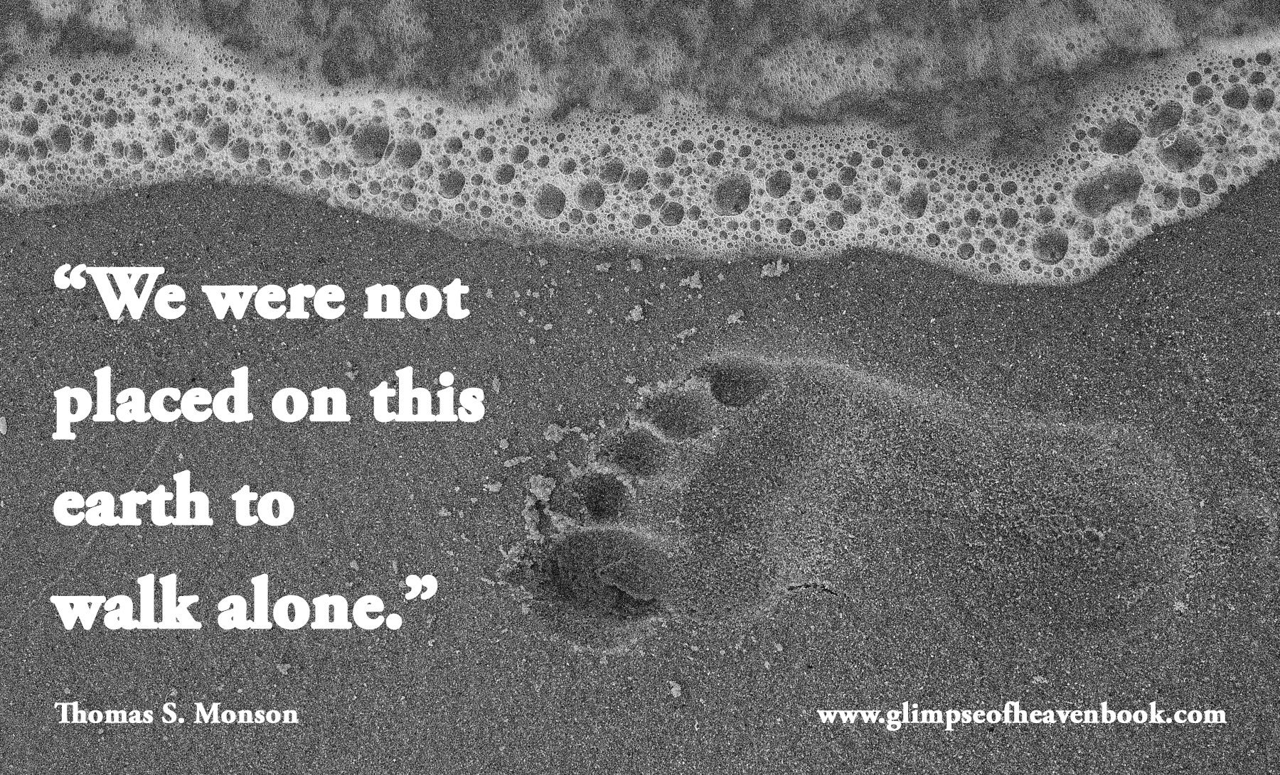 we-were-not-place-on-this-earth-to-walk-alone-sand-465724