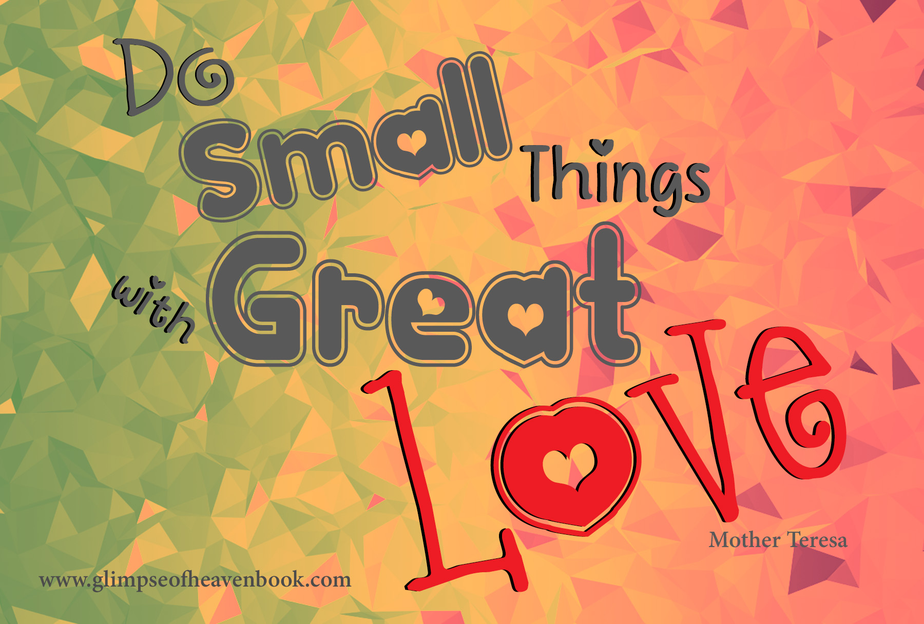 Do Small things with Great love - Mother Teresa