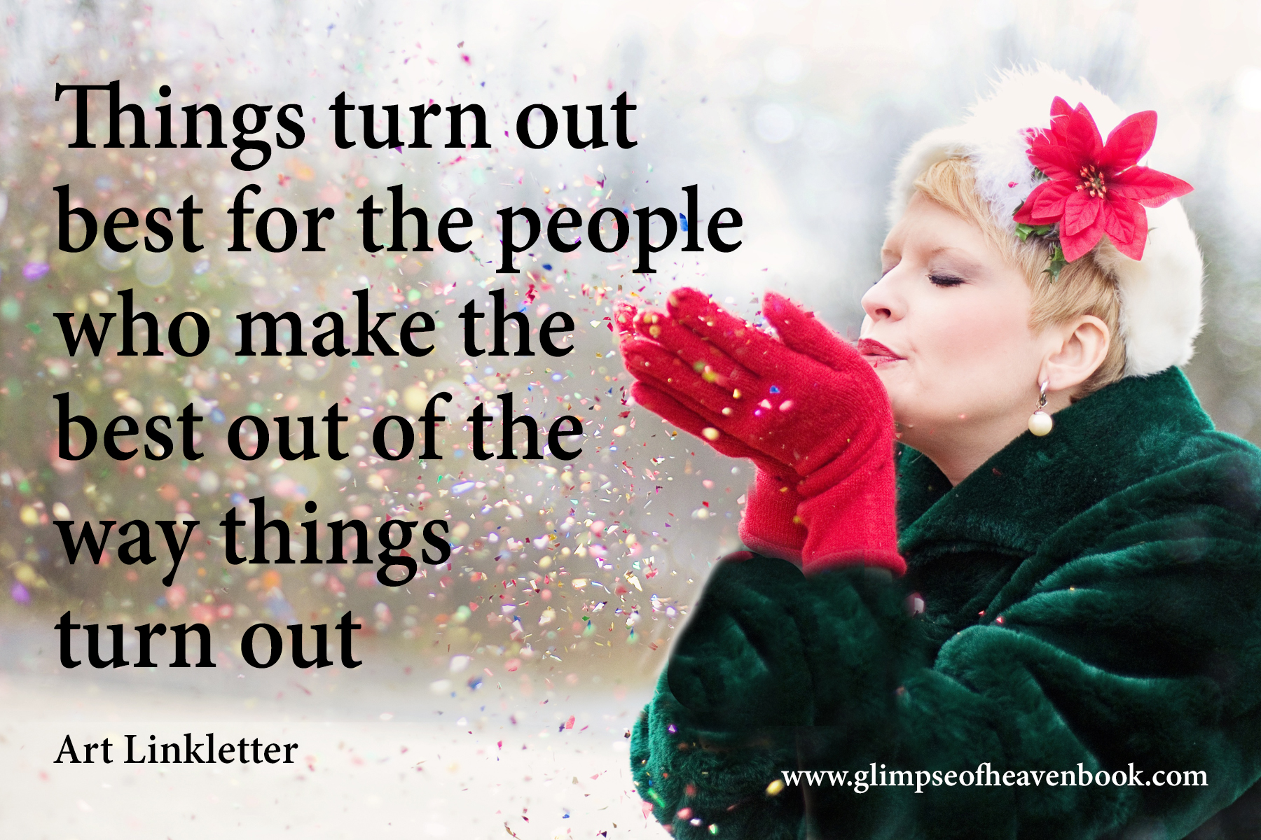 Things turn out  best for the people  who make the  best out of the way things  turn out.  Art Linkletter