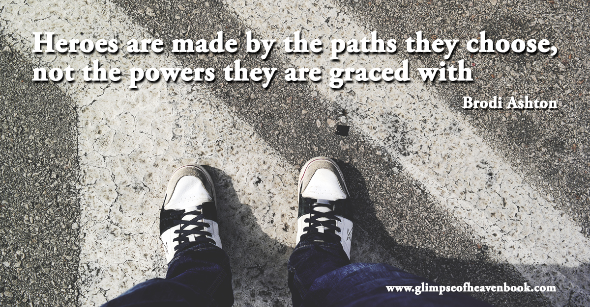 Heroes are made by the paths they choose, not the powers they are graced with Brodi Ashton