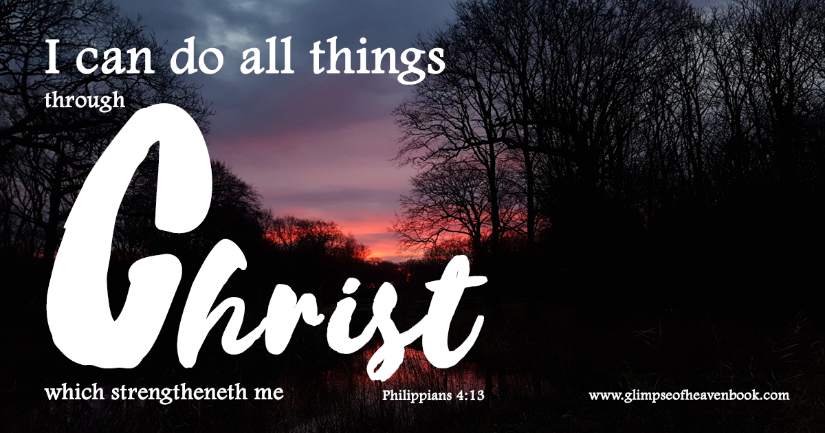 I can do all things through Christ which strengtheneth me    Philippians 4:13