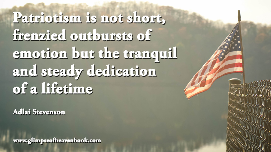 Patriotism is not short, frenzied outbursts of emotion but the tranquil and steady dedication of a lifetime Adlai Stevenson