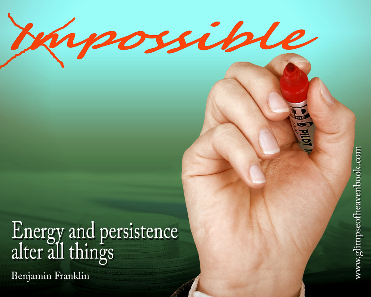 Energy and persistence alter all things Benjamin Franklin