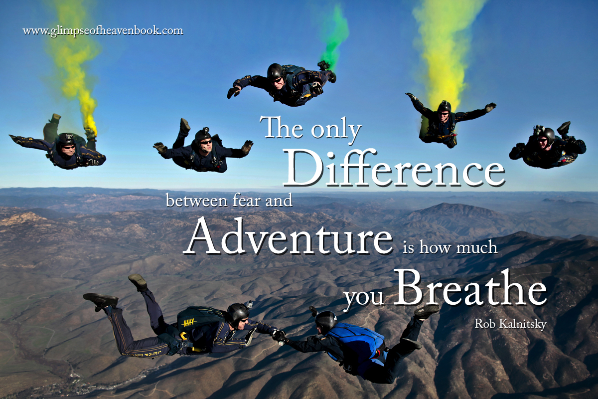 the only difference between fear and adventure is how much you breathe   Rob Kalnitsky