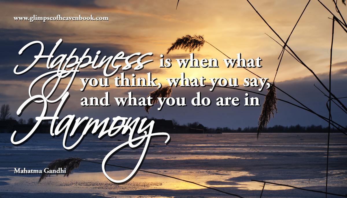 Happiness is when what you think, what you say, and what you do are in Harmony Mahatma Gandhi