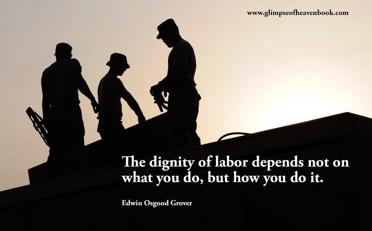 The dignity of labor depends not on what you do, but how you do it. Edwin Osgood Grover